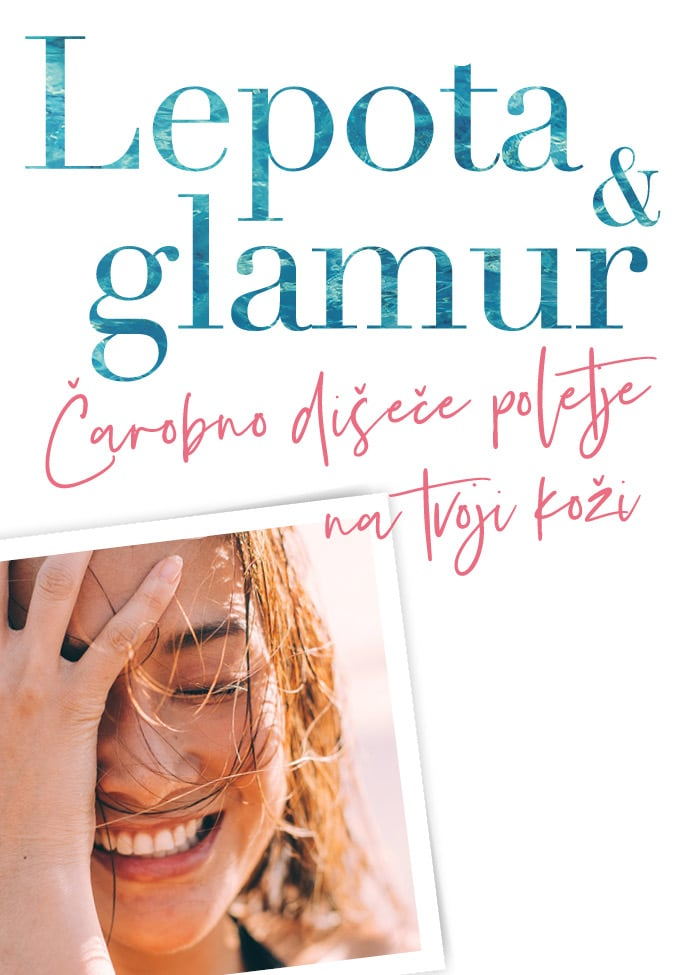 Lepota & Glamur - Čarobno dišeče poletje na tvoji koži